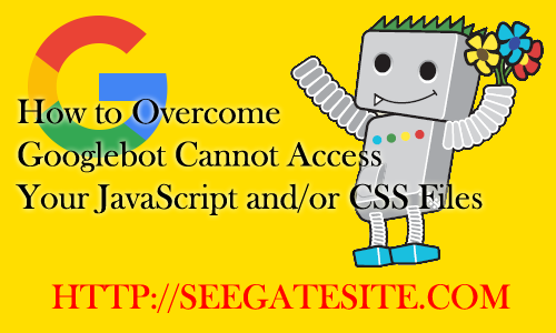 How To Overcome The Googlebot Cannot Access Your JavaScript And CSS Files