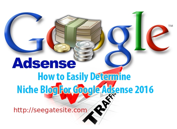 How To Easily Determine Niche Blog For Google Adsense 2016