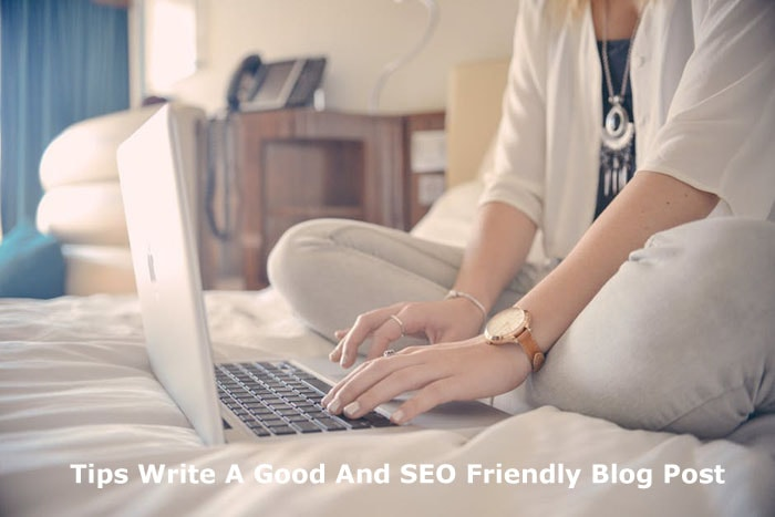 Tips Write A Good And SEO Friendly Blog Post Min