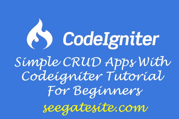 Simple CRUD Apps With Codeigniter Tutorial For Beginners