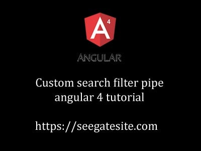 Angular 4 Tutorial Create Custom Search Filter Pipe In HTML