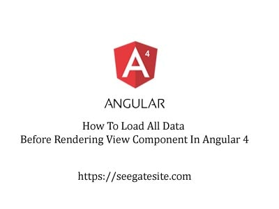 How To Load All Data Before Rendering View Component In Angular 4 min