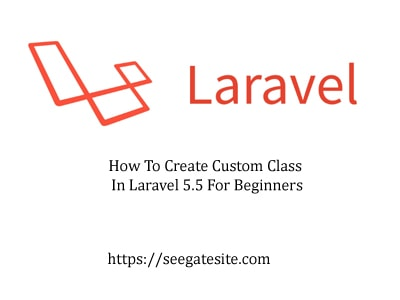 How To Create Custom Class In Laravel 5.5 For Beginners Min