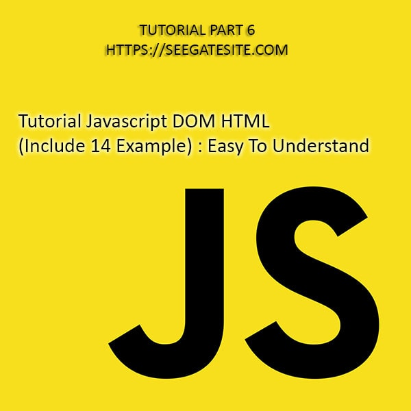 Tutorial Javascript DOM HTML For Beginners (Include 14 Example) Easy To Understand Min