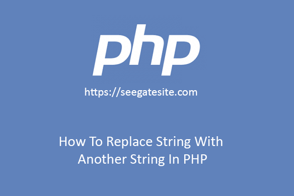 How To Replace String With Another String In PHP Using Str Replace