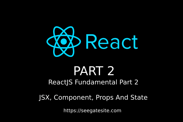 ReactJS Fundamental Part 2 JSX Component Props And State